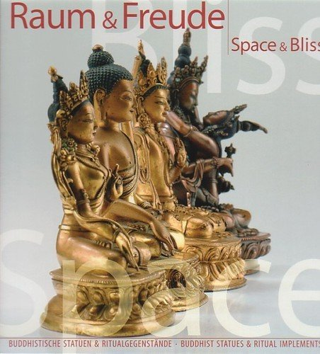 Raum & Freude/Space and Bliss : Buddhistische Statuen und Ritualgegenstände/Busshist Statues and Ritual Implements