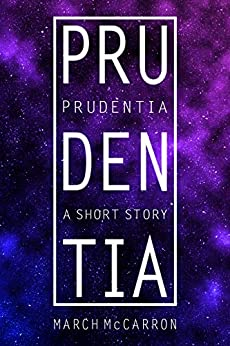 Prudentia: A Short Story by [March McCarron]