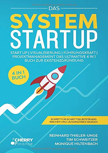 Das System Startup: START UP | VISUALISIERUNG | FÜHRUNGSKRAFT | PROJEKTMANAGEMENT - Das ultimative 4 in 1 Buch zur Existenzgründung + Schritt für Schritt selbstständig machen und Unternehmer werden