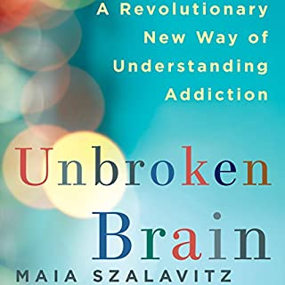 Unbroken Brain     A Revolutionary New Way of Understanding Addiction              By:                                                                                                                                 Maia Szalavitz                               Narrated by:                                                                                                                                 Marisa Vitali                      Length: 12 hrs and 35 mins     519 ratings     Overall 4.4