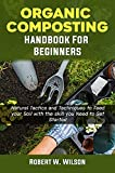 Organic Composting Handbook for Beginners: Natural Tactics and Techniques to Feed your Soil with the skill you Need to Get Started. (English Edition)