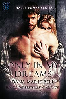 Only In My Dreams (Halle Pumas Book 5) by [Dana Marie Bell]