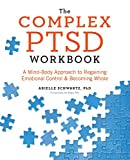 The Complex PTSD Workbook: A Mind-Body Approach to Regaining Emotional Control and Becoming Whole
