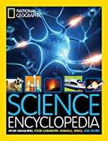 Science Encyclopedia: Atom Smashing, Food Chemistry, Animals, Space, and More! (National Geographic Kids)