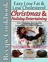 Christmas & Holiday Entertaining Recipe Cookbook Easy Low Fat & Low Cholesterol: Over 100 Festive, Heart-Healthy Recipes for a Stress-free ... & Dieting Recipes Collection) (Volume 3)