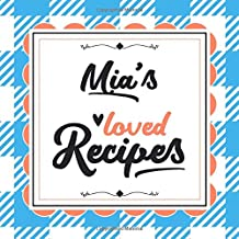 Mia's Loved Recipes: Blank Recipe Book - Make Her Smile With This 8.5
