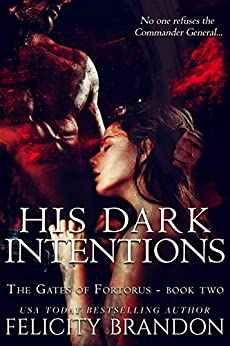 His Dark Intentions: A Dark, Dystopian Captive Romance. (The Gates of Fortorus Book 2) by [Felicity Brandon]