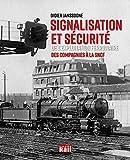 Signalisation et sécurité de l'exploitation ferroviaire - Des Compagnies à la SNCF