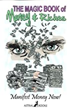 The Magic Book of Money & Riches: Manifest Money Now
