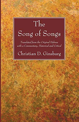 The Song of Songs: Translated from the Original Hebrew with a Commentary, Historical and Critical