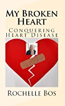 My Broken Heart: Conquering Heart Disease