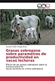 Grasas sobrepaso sobre parametros de productividad en vacas lecheras: Efecto de las grasas sobrepaso sobre la productividad de vacas lecheras en clima subtropical