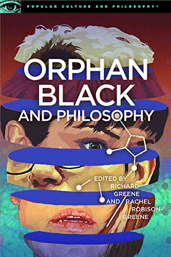 Orphan Black and Philosophy: Grand Theft DNA (Popular Culture and Philosophy, 102, Band 102)