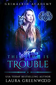 This Time Is Trouble Laura Greenwood Grimalkin Academy: Kittens The Obscure World