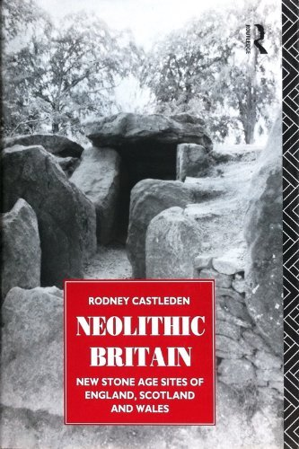 Neolithic Britain: New Stone Age Sites of England, Scotland and Wales