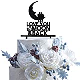 Love You To The Moon And Back Acrylic Cake Topper Wedding Drunk In Love Anniversary Party Decoration.