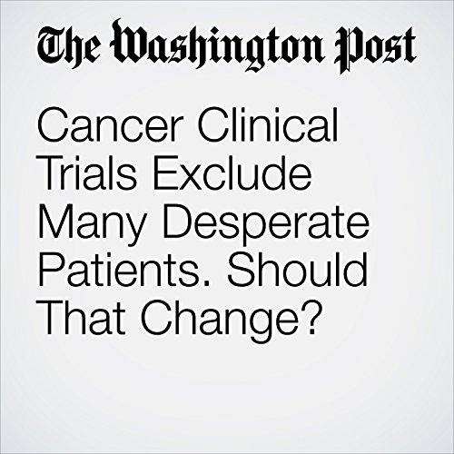 Cancer Clinical Trials Exclude Many Desperate Patients. Should That Change? copertina