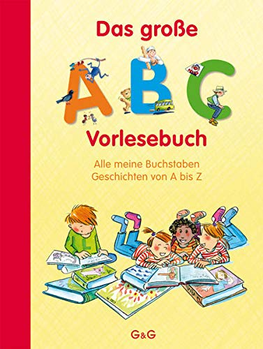 Das große ABC-Vorlesebuch: Alle meine Buchstaben. Geschichten von A bis Z (Alle meine Buchstaben: Das Alphabet in 24 attraktive Bände verpackt: So ... für Vorschulkinder und Schulanfänger)