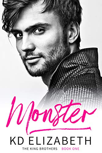Monster: A Steamy, Small Town, Second Chance Romance (The King Brothers Book 1) by [K.D. Elizabeth]