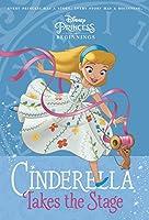 Disney Princess Beginnings: Cinderella Takes the Stage (Disney Princess) (A Stepping Stone Book(TM))