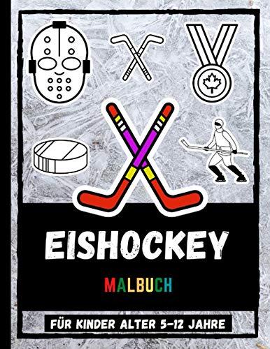 Eishockey Malbuch Für Kinder Alter 5-12 Jahre: Malbuch Für Kinder üBer Eishockeysport, Farbhelm, Puck, Schlittschuhe Und Mehr
