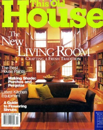 This Old House July/August 1999 The New Living Room - Crafting a Fresh Tradition, The Best House Paints, Porches and Pergolas, A Guide to Flowering Shrubs, Key West Project, A Bibliophile Adds a Library, Natural Rock Staircases, Bungalow Bump-Out