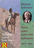 Neun Jahre unter den Indianern, 1870 - 1879: Nine Years among the Indians, 1870 - 1879 (Indianer, Outlaws, Texas Ranger 1)