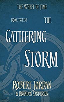 The Gathering Storm: Book 12 of the Wheel of Time (soon to be a major TV series) by [Robert Jordan, Brandon Sanderson]