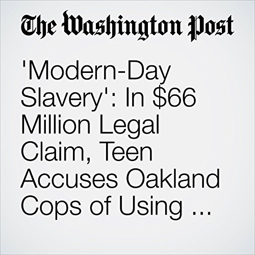 'Modern-Day Slavery': In $66 Million Legal Claim, Teen Accuses Oakland Cops of Using Her for Sex audiobook cover art