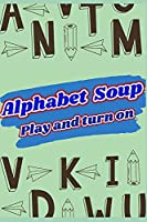 Play and learn With Activities for Adults and Children Alphabet Soup TM: ALPHABET SOUP GENERAL CULTURE