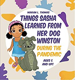 Book cover image for Things Sasha Learned From Her Dog Winston During The Pandemic by Marian L Thomas