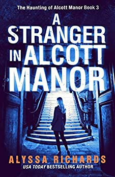 A Stranger in Alcott Manor: A Contemporary Gothic Romance Novel: (The Alcott Manor Trilogy, Book 3) by [Alyssa Richards]