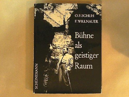 Bühne als geistiger Raum. Von Oscar Fritz Schuh und Franz Willnauer.