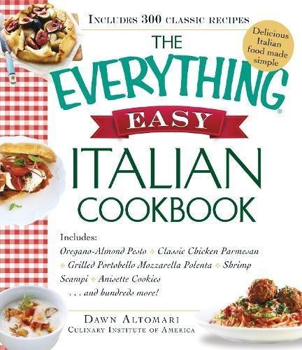 The Everything® Easy Italian Cookbook: Includes: • Oregano-Almond Pesto • Classic Chicken Parmesan • Grilled Portobello Mozzarella Polenta • Shrimp ... . . . and hundreds more! (Everything (R))