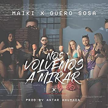 Nos Volvemos a Mirar (feat. Guero Sosa)