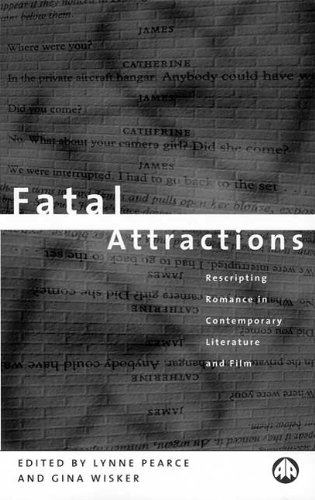 Fatal Attractions: Rescripting Romance in Contemporary Literature and Film