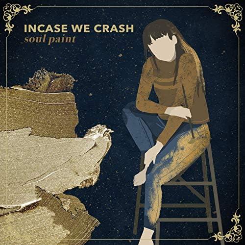 Incase We Crash