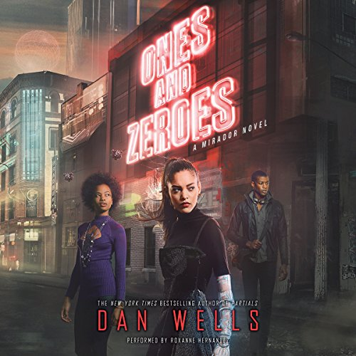 Ones and Zeroes                   By:                                                                                                                                 Dan Wells                               Narrated by:                                                                                                                                 Roxanne Hernandez                      Length: 11 hrs and 53 mins     8 ratings     Overall 4.8