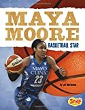 Maya Moore: Basketball Star (Women Sports Stars)