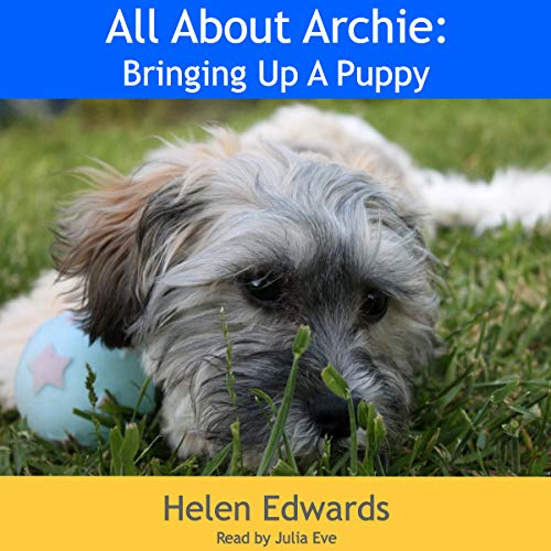 All About Archie: Bringing Up a Puppy audiobook cover art