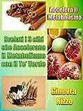 Accelera il Metabolismo: Svelati i 3 cibi che Accelerano il Metabolismo con il Tè Verde