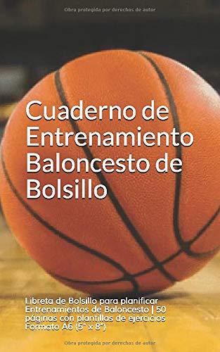 Cuaderno de Entrenamiento Baloncesto de Bolsillo: Libreta de Bolsillo para planificar Entrenamientos de Baloncesto | 50 páginas con plantillas de ejercicios Formato A6 (5' x 8')