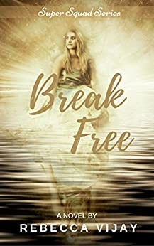 Break Free: Friends with Special Powers (Super Squad Series Book 1) by [Rebecca Vijay]