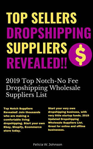 Dropshipping:Top Sellers Dropshipping Suppliers Revealed!!!: 2019 Top Notch- No Fee...