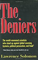 The Deniers: The World-Renowned Scientists Who Stood Up Against Global Warming Hysteria, Political Persecution, and Fraud...and Those Who Are Too Fearful to Do So