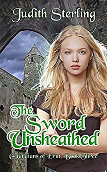 The Sword Unsheathed (Guardians of Erin Book 3) by [Judith Sterling]