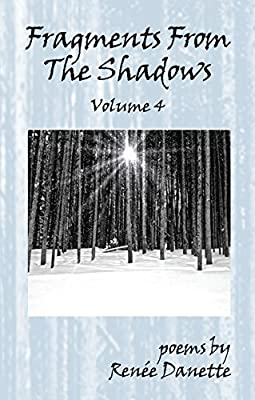 Fragments From The Shadows - Volume 4: poems by Renee Danette