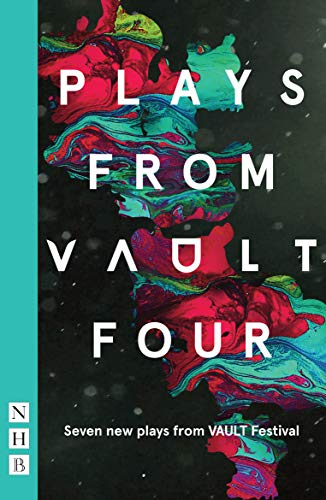 Plays from VAULT 4: Seven new plays from VAULT Festival