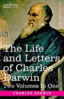 The Life and Letters of Charles Darwin, Two Volumes in One: including an Autobiographical Chapter