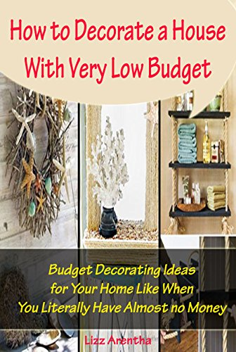 How To Decorate A House With Very Low Budget Budget Decorating Ideas For Your Home Like When You Literally Have Almost No Money Kindle Edition By Arentha Lizz Crafts Hobbies,Wallpaper Beautiful Flower Rose Images Hd
